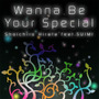 Wanna Be Your Special