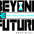 『BEYOND THE FUTURE -FIX THE TIME ARROWS-』発売日決定、登場キャラクターをご紹介